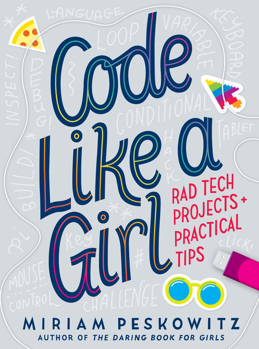 Cover of Code Like a Girl: Rad Tech Projects and Practical Tips