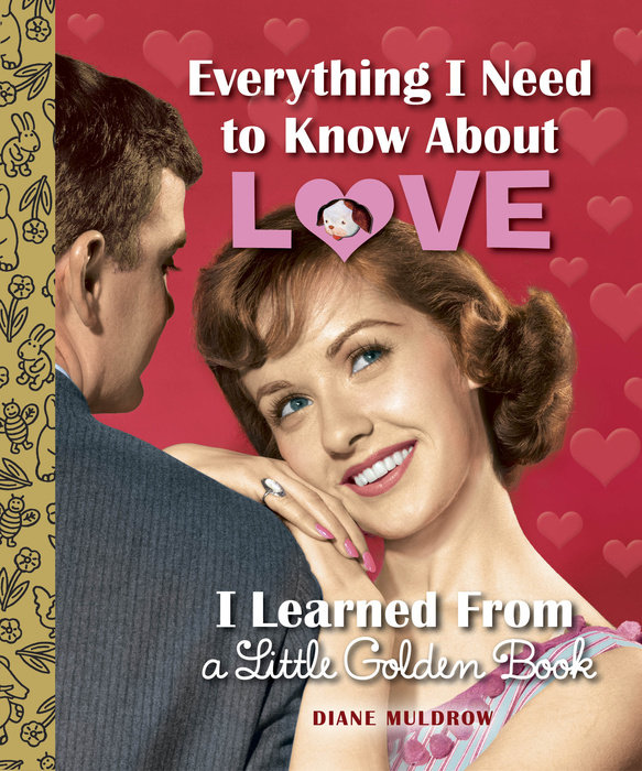 Cover of Everything I Need to Know About Love I Learned From a Little Golden Book